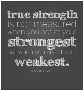 True-strength-is-not-measured-when-you-are-at-your-strongest-but-when-you-are-at-your-weakest-quote(pp_w741_h808)